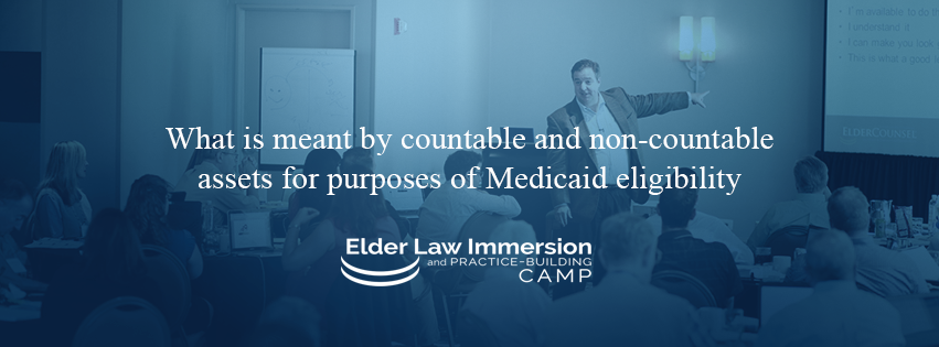 What-is-meant-by-countable-and-non-countable-assets-for-purposes-of-Medicaid-eligibility
