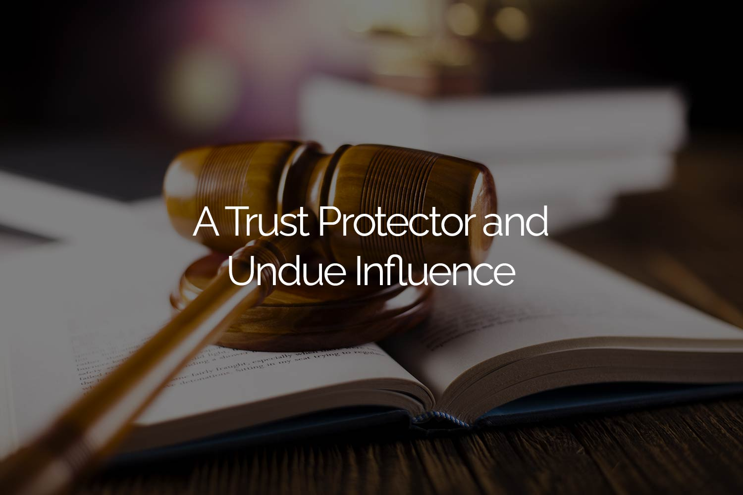 A Trust Protector and Undue Influence