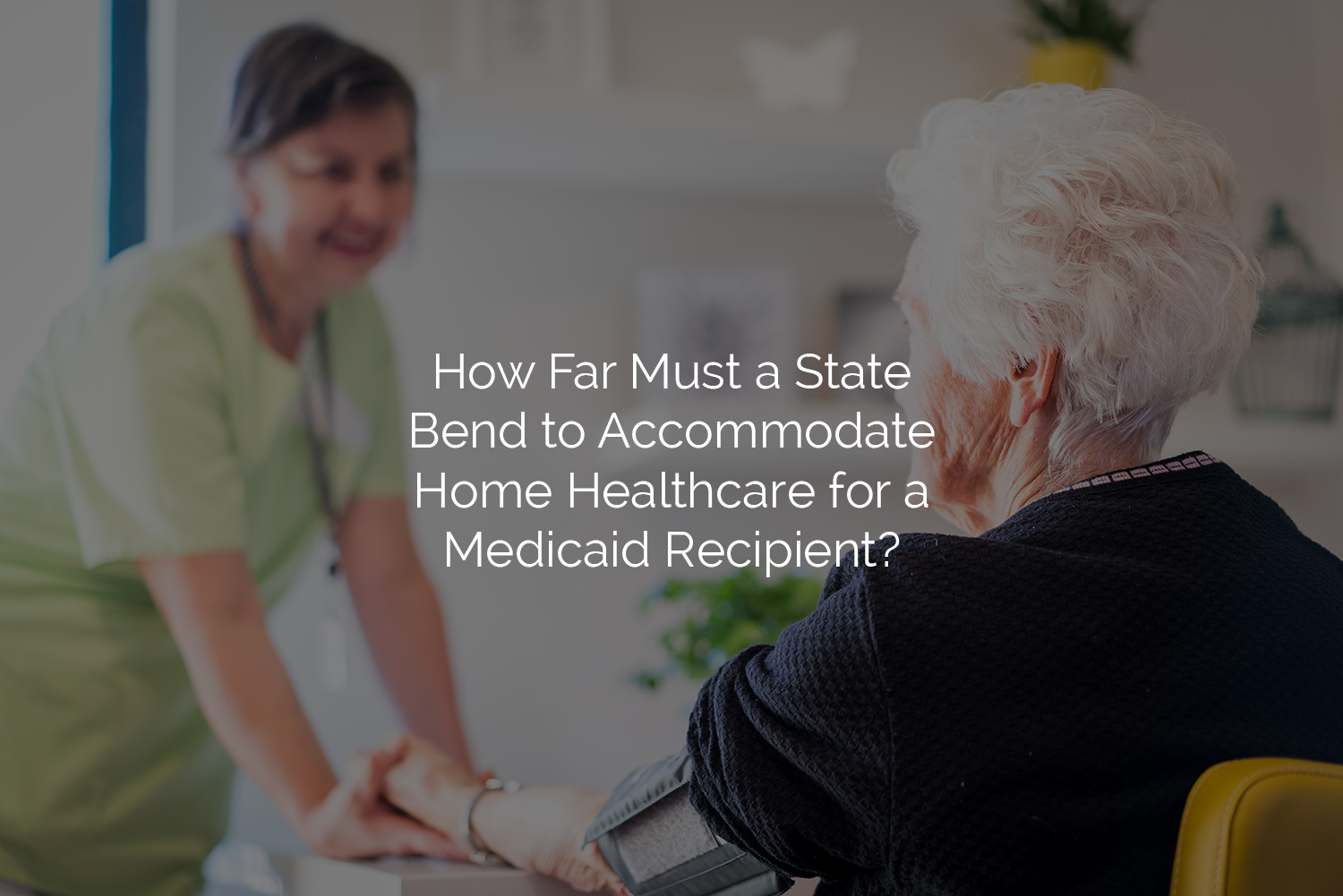 Accommodate Home Healthcare for a Medicaid Recipient