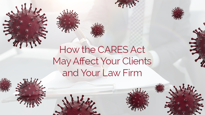 How the CARES Act May Affect Your Clients and Your Law Firm