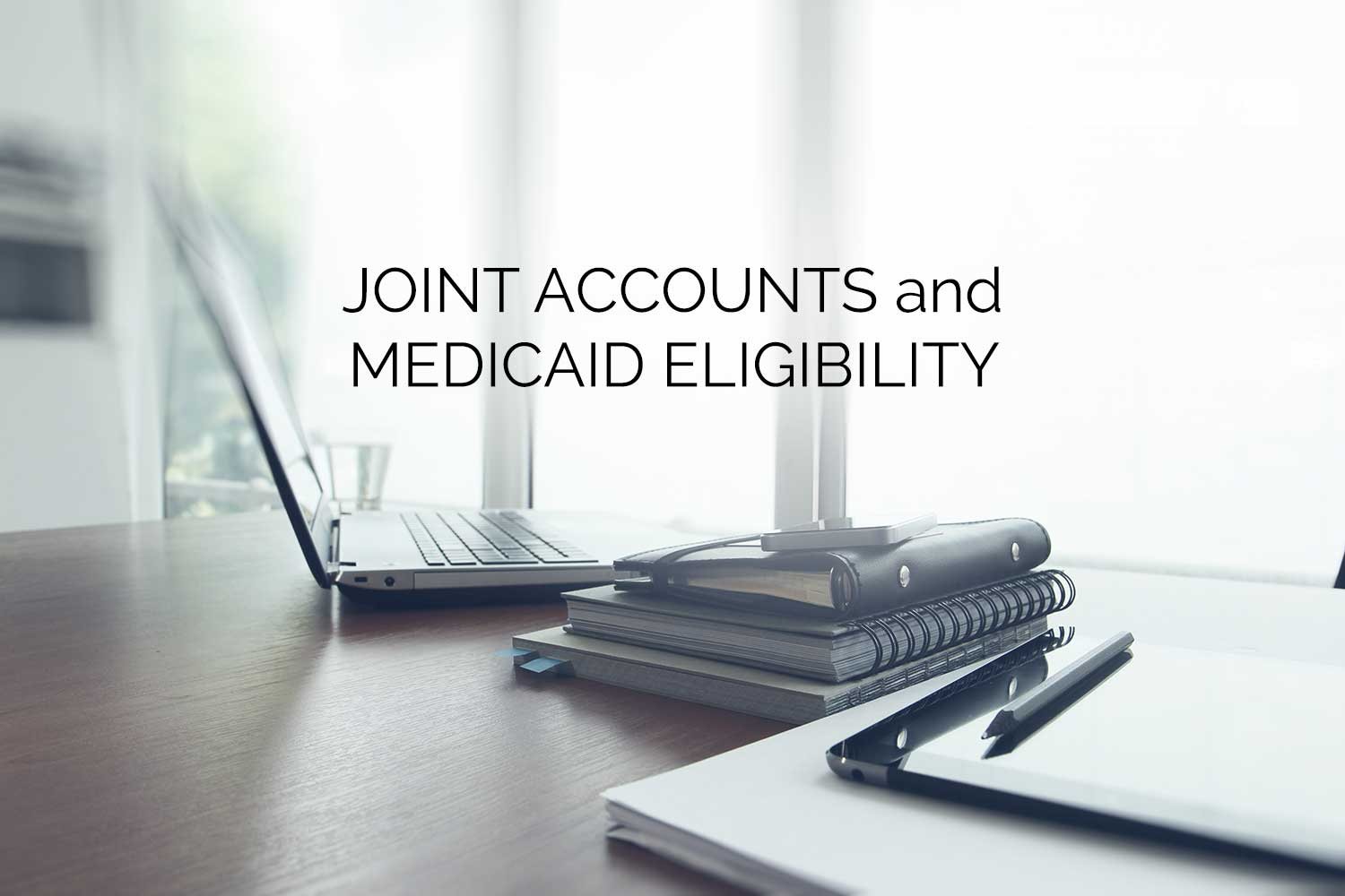 Joint-Accounts-and-Medicaid-Eligibility