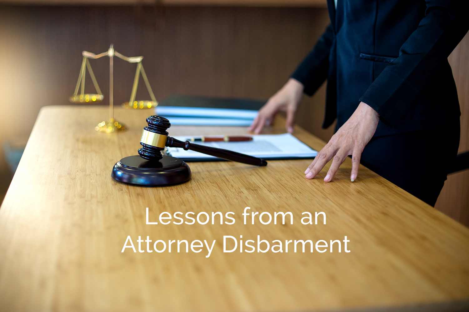Lessons from an Attorney Disbarment