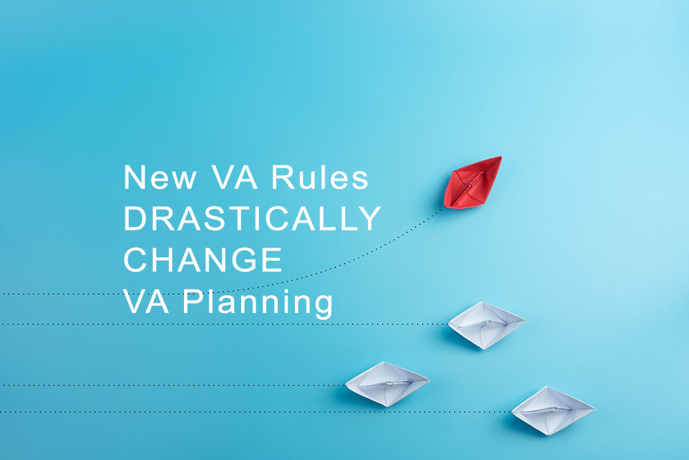 New VA Rules Drastically Change VA Planning