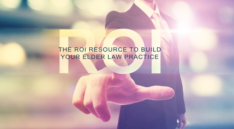 The-ROI-Resource-to-Build-Your-Elder-Law-Practice.jpg