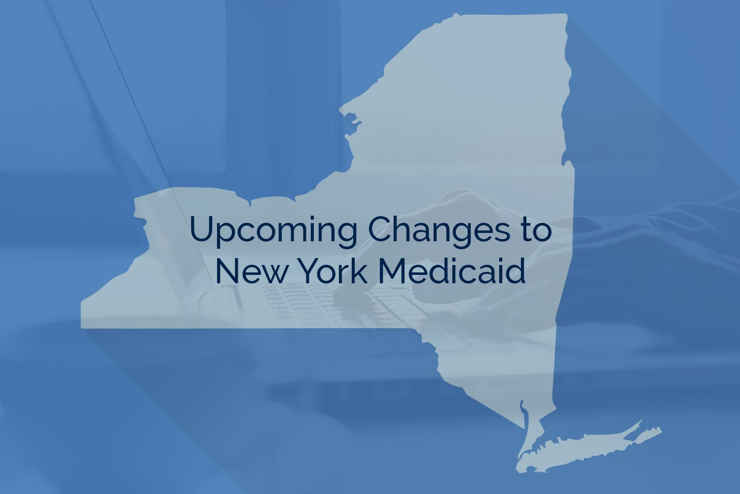 Upcoming Changes to New York Medicaid