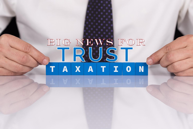 big-news-for-trust-taxation